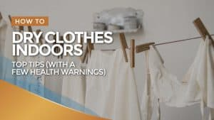 How to Dry Clothes Indoors – Top Tips (with a Few Health Warnings)