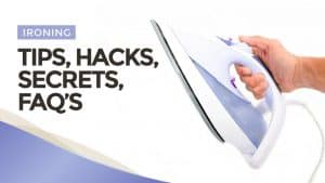 Ironing Tips, Hacks, Secrets, FAQs