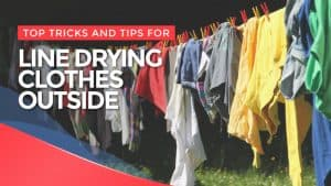 Top Tricks and Tips for Line Drying Clothes Outside