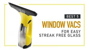 Best Window Vacs – for Easy Streak Free Glass