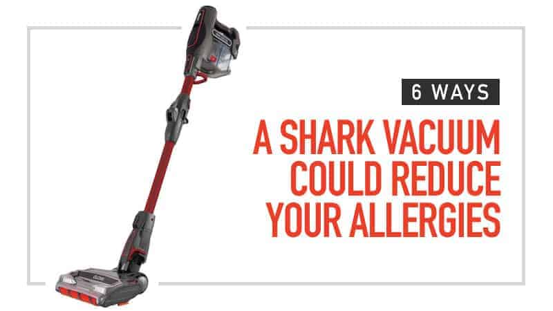 6 Ways A Shark Vacuum Cleaner Can Reduce Your Allergies