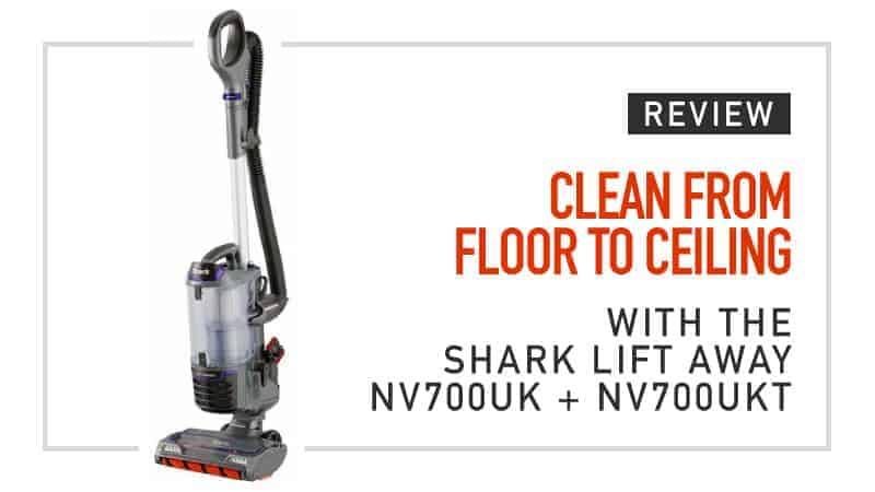 Clean from Floor to Ceiling with the Shark Lift Away NV700UK and NV700UKT Review