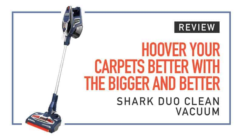 Hoover your Carpets Quicker With The Bigger and Better Shark Duo Clean Vacuum Review
