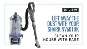 Lift Away the Dust with Your Shark NV601UK and NV601UKT Review and Clean Your House with Ease