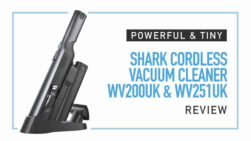 Powerful & Tiny – Shark Cordless Vacuum Cleaner WV200UK & WV251UK Review