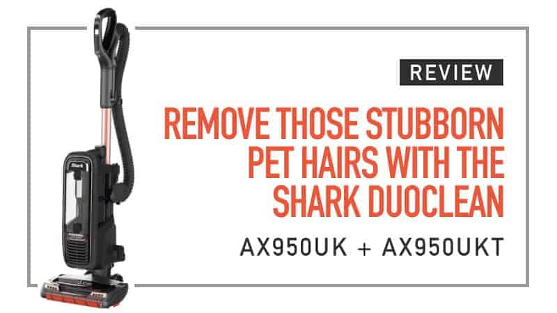 Remove Those Stubborn Pet Hairs with the Shark Duo Clean AX950UK and AX950UKT Review