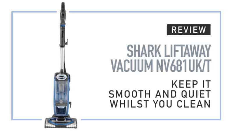 Shark Lift Away Vacuum NV681UK/T Review – Keep it Smooth and Quiet Whilst Your Clean