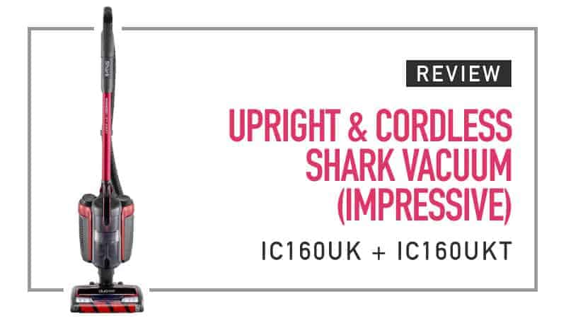 Upright and Cordless Shark Vacuum (Impressive) IC160UK and IC160UKT Review