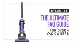 Dyson 101 – The Ultimate FAQ Guide for Dyson Vac Owners – Smart Vacs
