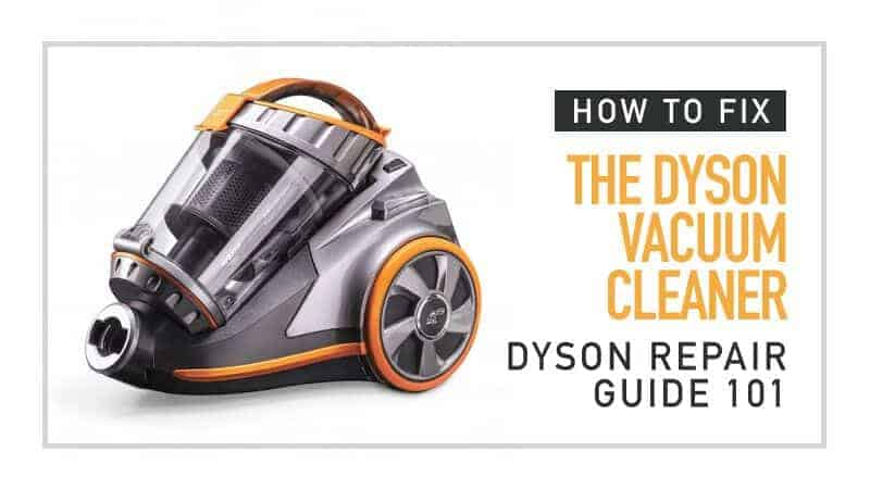Dyson-Repair-Guide-101-How-to-Fix-the-Dyson-Vacuum-Cleaner
