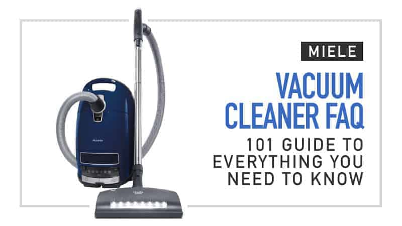 Miele Vacuum Cleaner FAQ - 101 Guide to Everything You Need to Know