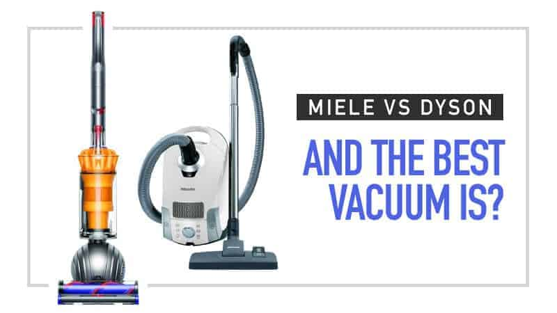 Miele vs Dyson – And The Best Vacuum For 2019 Is?