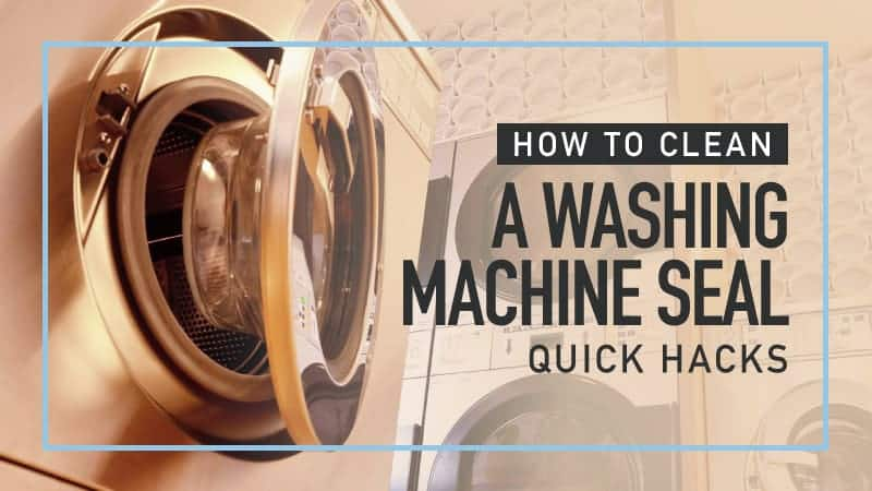 How to Clean a Washing Machine Seal