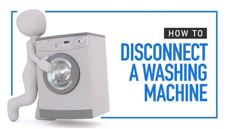How to Disconnect a Washing Machine
