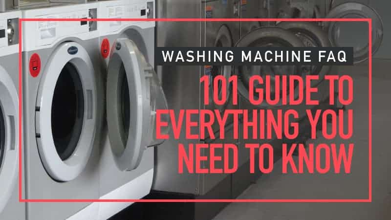 Washing Machine FAQ – 101 Guide to Everything You Need to Know