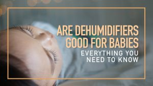 Are-Dehumidifiers-Good-for-Babies-Everything-you-Need-to-Know