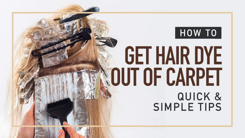 How-To-Get-Hair-Dye-Out-Of-Carpet-Quick-and-Simple-Tips