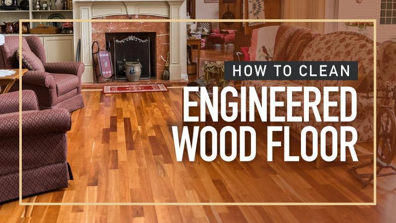 How-to-Clean-Engineered-Wood-Floor